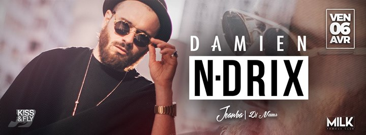 ? Damien N-Drix At LE MILK / Ven 6 Avril ?